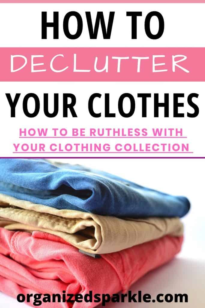 How to be ruthless when decluttering clothes. Best ways to organize and declutter clothes.